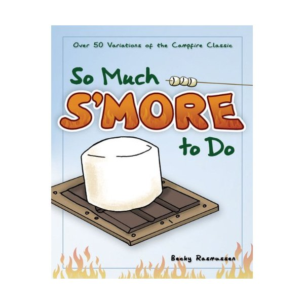 So Much S'more to Do: Over 50 Variations of the Campfire Classic photo